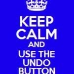 Keep Calm and Use the Undo Button