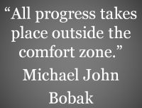 "Quote: ""All progress takes place outside the comfort zone."""
